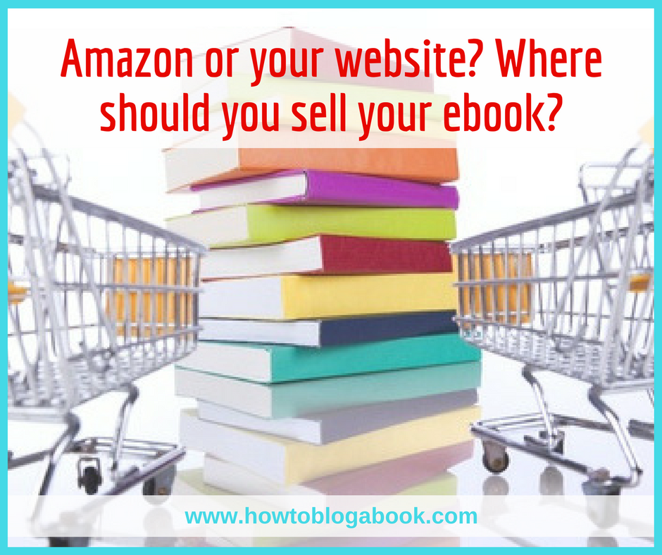 selling your ebook on your own website vs amazon how to blog a book. Black Bedroom Furniture Sets. Home Design Ideas